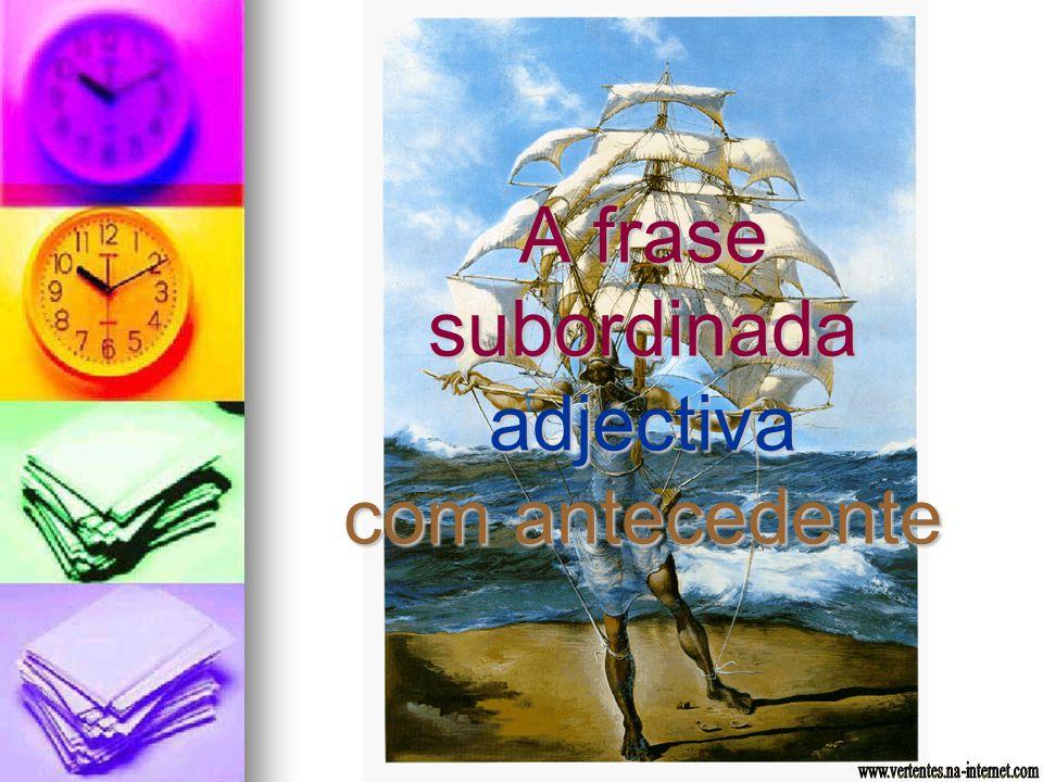 A frase subordinada adjectiva com antecedente