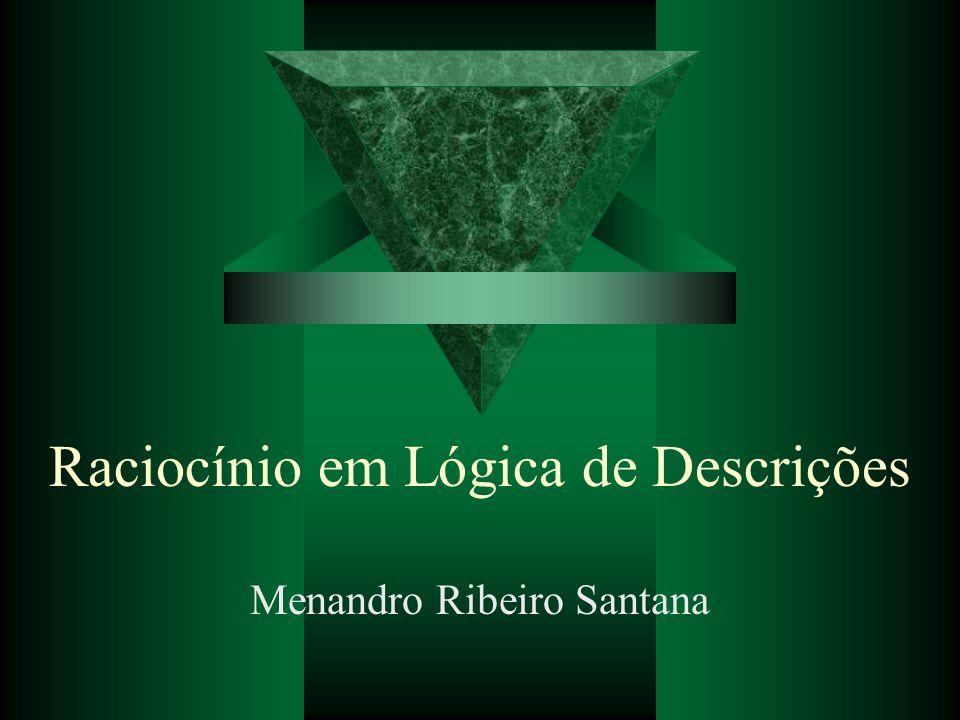 Raciocínio em Lógica de Descrições Menandro Ribeiro Santana