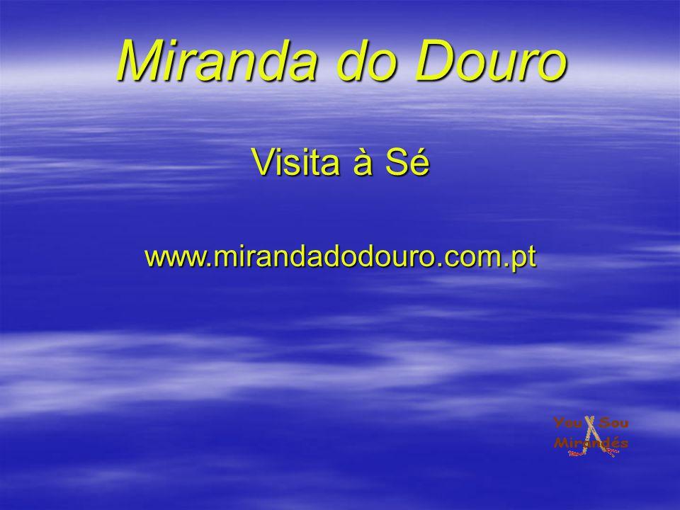 Miranda do Douro Visita à Sé www.mirandadodouro.com.pt