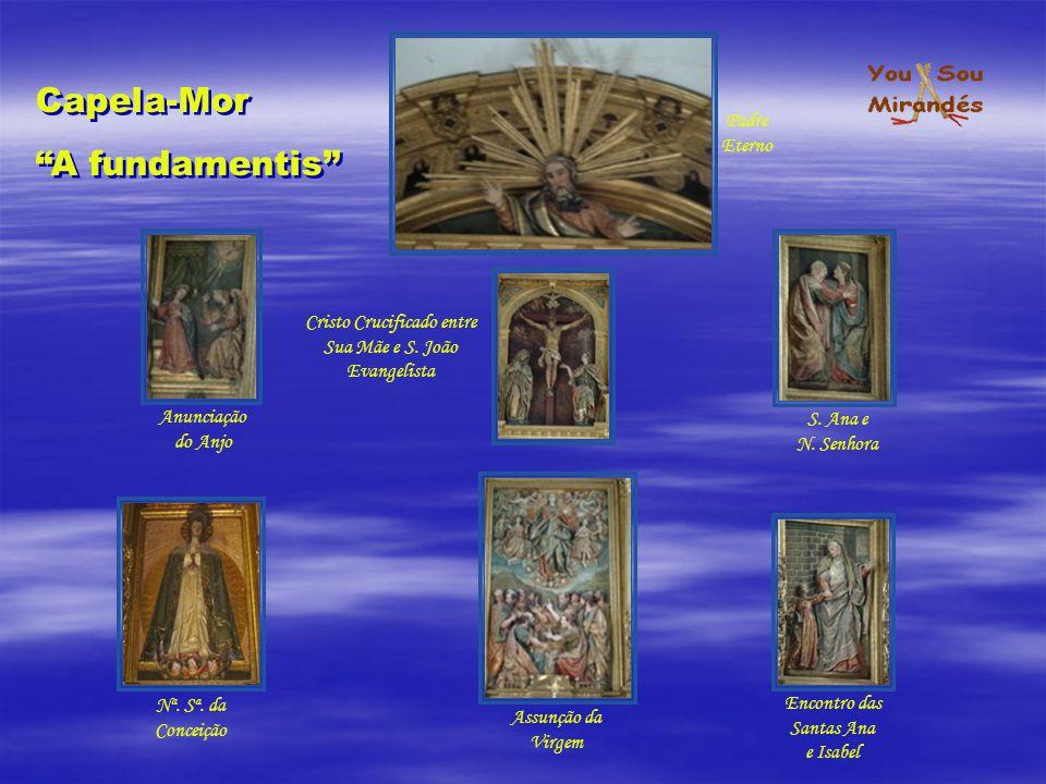 Capela-Mor A fundamentis Capela-Mor A fundamentis Padre Eterno Cristo Crucificado entre Sua Mãe e S. João Evangelista S. Ana e N. Senhora Encontro das