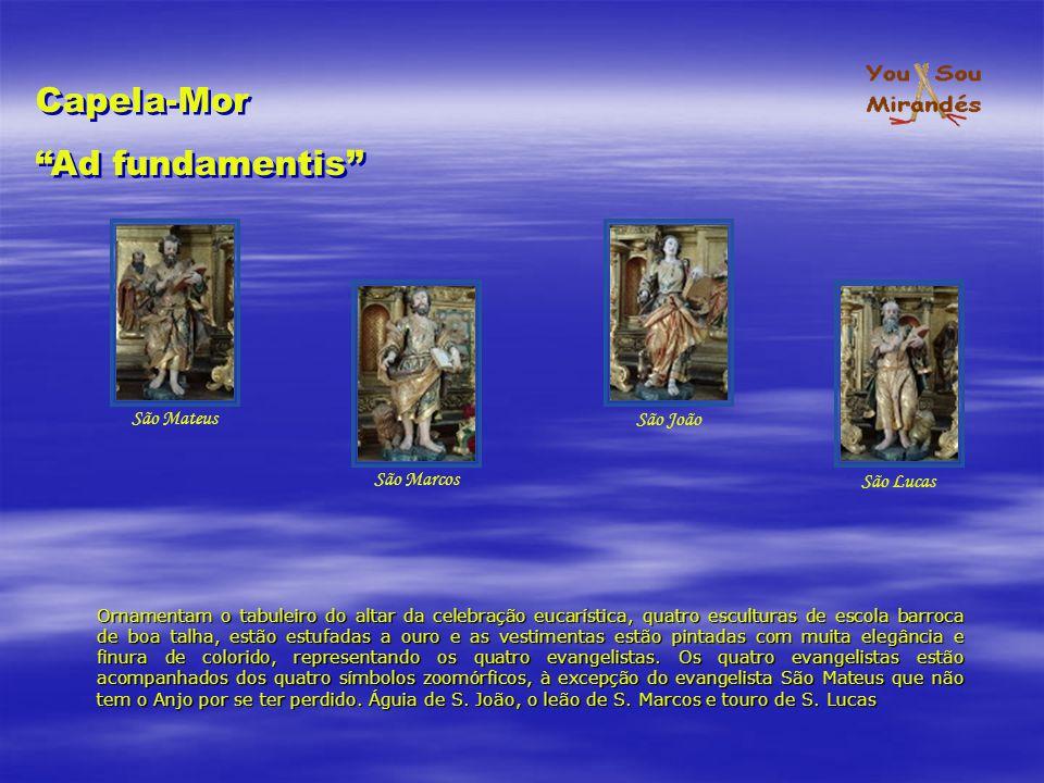 Capela-Mor Ad fundamentis Capela-Mor Ad fundamentis Ornamentam o tabuleiro do altar da celebração eucarística, quatro esculturas de escola barroca de