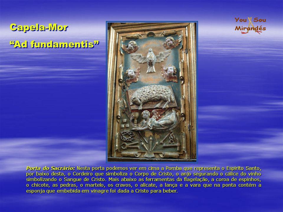 Capela-Mor Ad fundamentis Capela-Mor Ad fundamentis Porta do Sacrário: Nesta porta podemos ver em cima a Pomba que representa o Espírito Santo, por ba