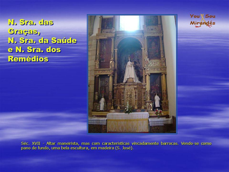 Séc. XVII - Altar maneirista, mas com características vincadamente barrocas. Vendo-se como pano de fundo, uma bela escultura, em madeira (S. José). N.