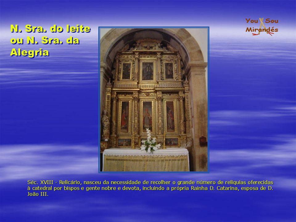 Séc. XVIII - Relicário, nasceu da necessidade de recolher o grande número de relíquias oferecidas à catedral por bispos e gente nobre e devota, inclui
