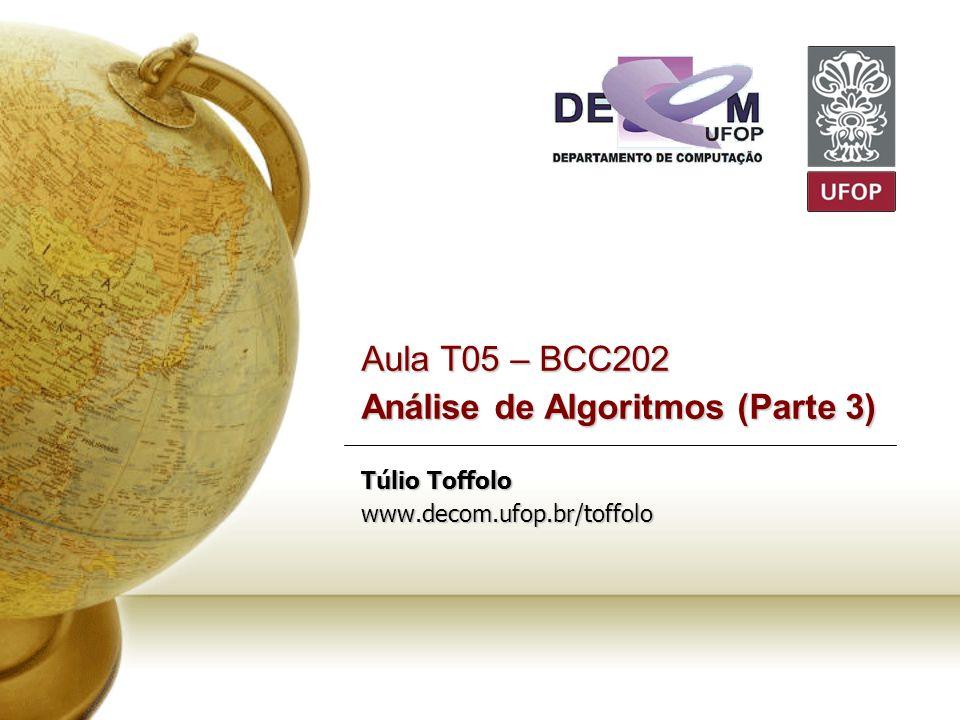 Aula T05 – BCC202 Análise de Algoritmos (Parte 3) Túlio Toffolo www.decom.ufop.br/toffolo