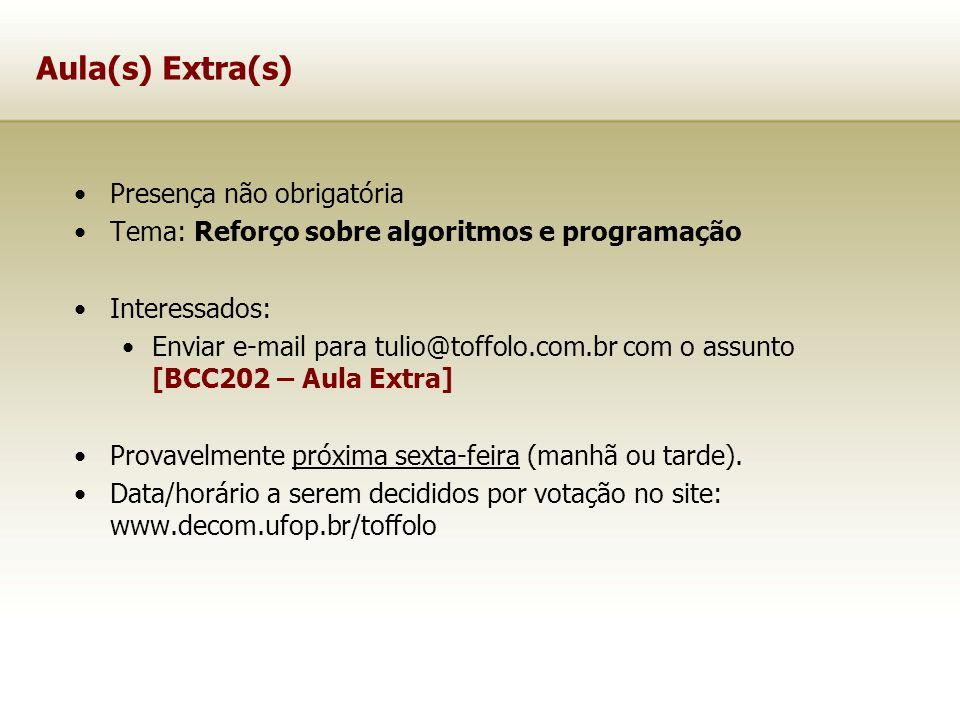 Aula(s) Extra(s) Presença não obrigatória Tema: Reforço sobre algoritmos e programação Interessados: Enviar e-mail para tulio@toffolo.com.br com o ass