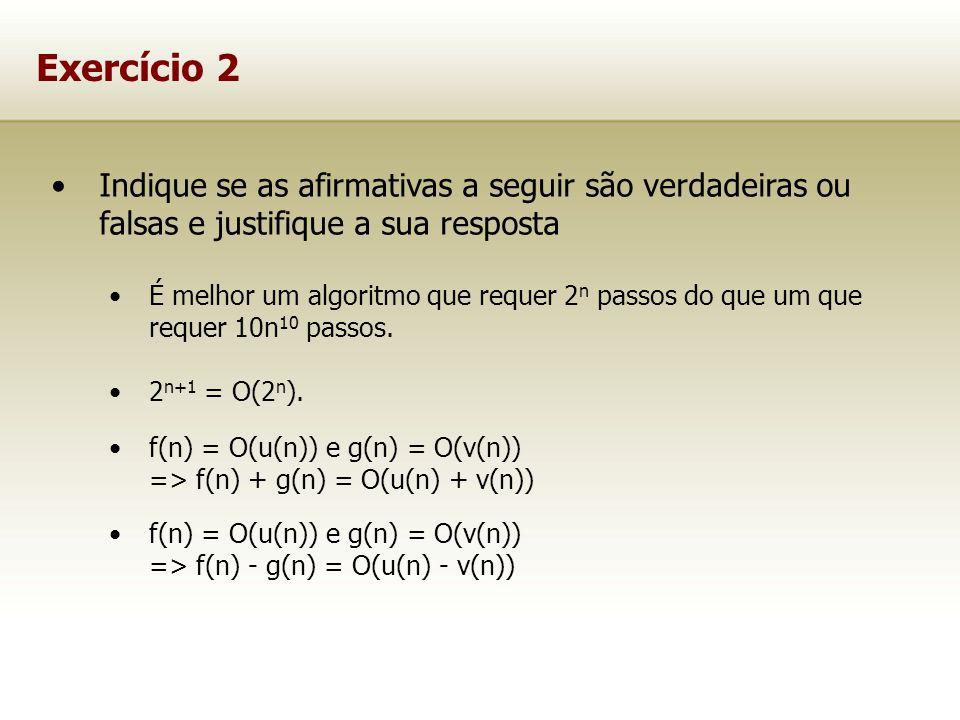 Exercício 2 Indique se as afirmativas a seguir são verdadeiras ou falsas e justifique a sua resposta É melhor um algoritmo que requer 2 n passos do qu
