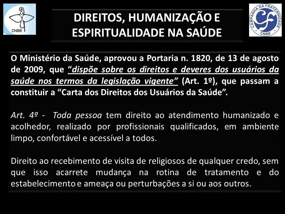 DIREITOS, HUMANIZAÇÃO E ESPIRITUALIDADE NA SAÚDE O Ministério da Saúde, aprovou a Portaria n. 1820, de 13 de agosto de 2009, que dispõe sobre os direi