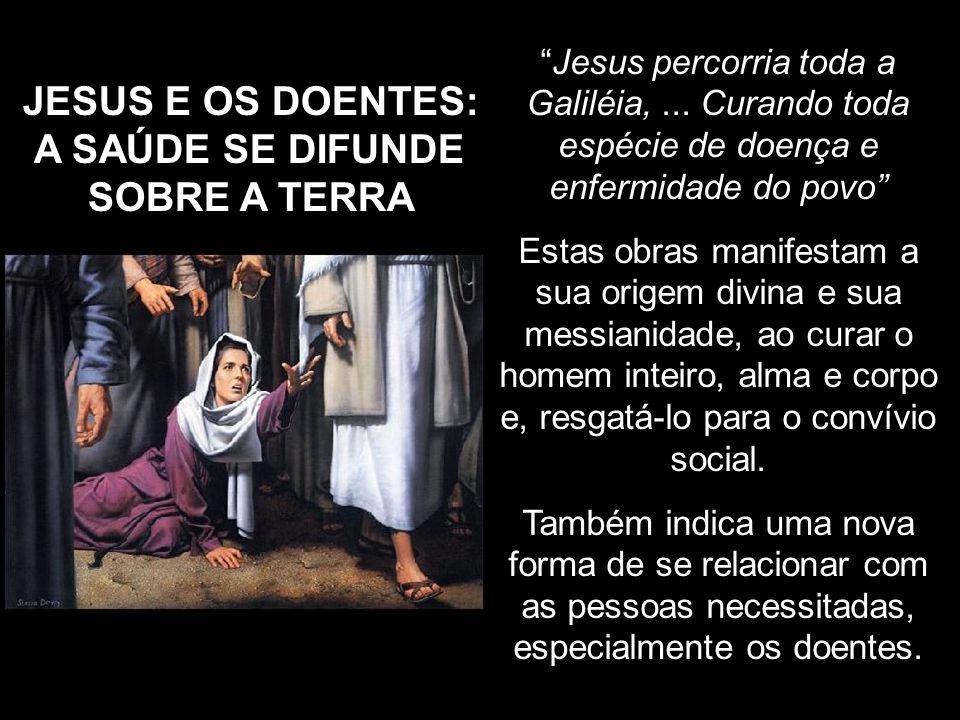Jesus percorria toda a Galiléia,... Curando toda espécie de doença e enfermidade do povo Estas obras manifestam a sua origem divina e sua messianidade
