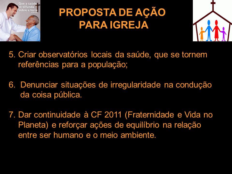 5. Criar observatórios locais da saúde, que se tornem referências para a população; 6. Denunciar situações de irregularidade na condução da coisa públ