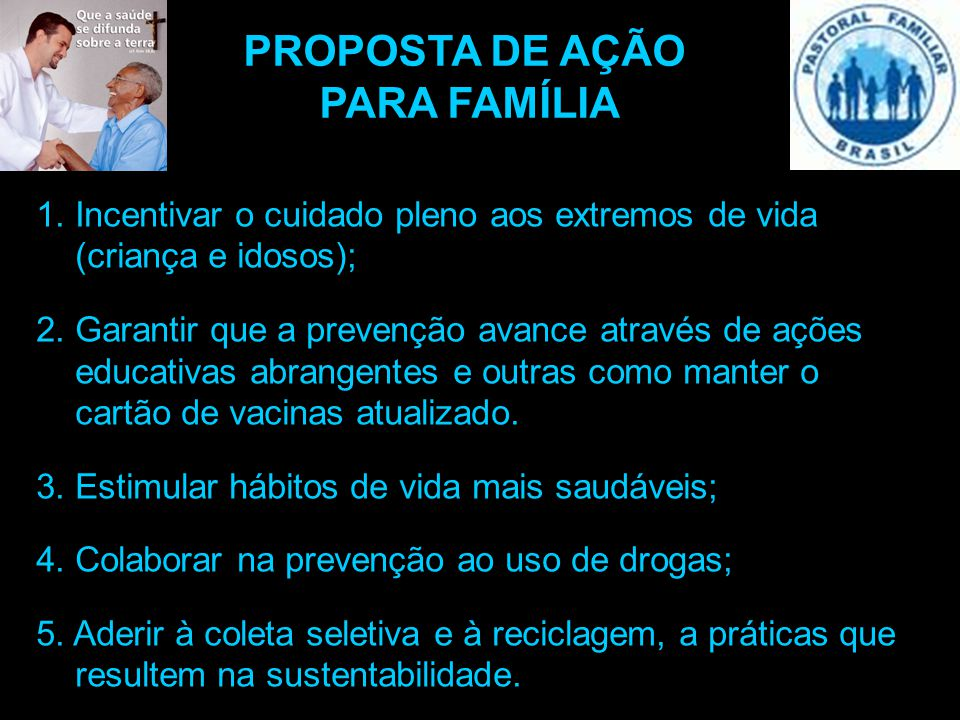 1. Incentivar o cuidado pleno aos extremos de vida (criança e idosos); 2. Garantir que a prevenção avance através de ações educativas abrangentes e ou