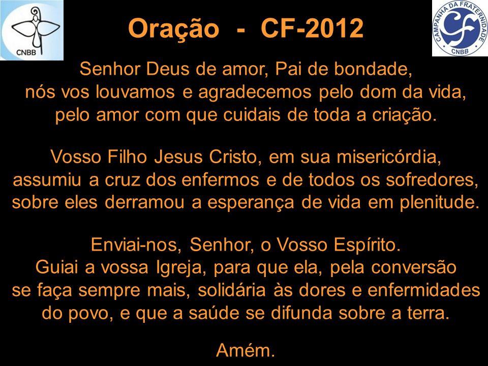 Oração - CF-2012 Senhor Deus de amor, Pai de bondade, nós vos louvamos e agradecemos pelo dom da vida, pelo amor com que cuidais de toda a criação. Vo