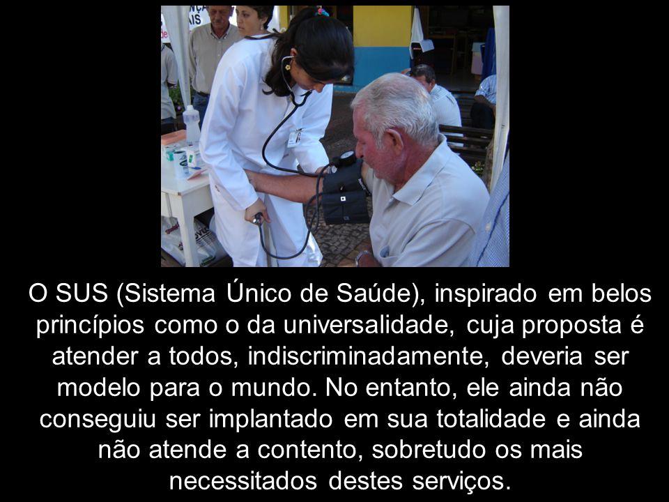 O SUS (Sistema Único de Saúde), inspirado em belos princípios como o da universalidade, cuja proposta é atender a todos, indiscriminadamente, deveria
