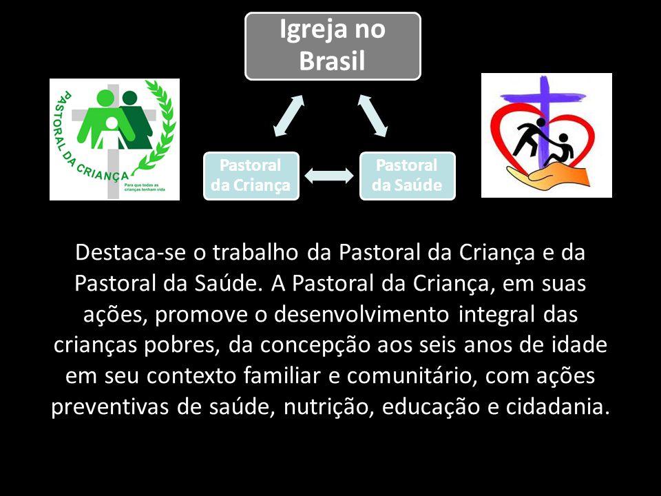 Destaca-se o trabalho da Pastoral da Criança e da Pastoral da Saúde. A Pastoral da Criança, em suas ações, promove o desenvolvimento integral das cria