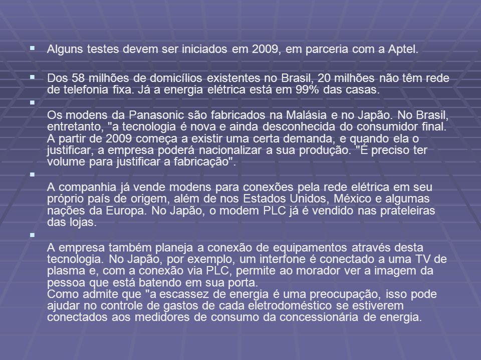 Alguns testes devem ser iniciados em 2009, em parceria com a Aptel. Dos 58 milhões de domicílios existentes no Brasil, 20 milhões não têm rede de tele