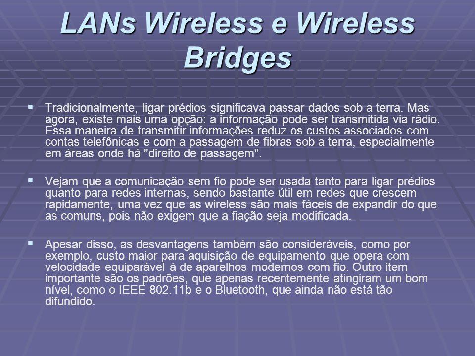 LANs Wireless e Wireless Bridges Tradicionalmente, ligar prédios significava passar dados sob a terra. Mas agora, existe mais uma opção: a informação