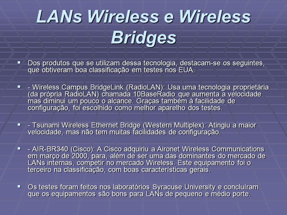 LANs Wireless e Wireless Bridges Dos produtos que se utilizam dessa tecnologia, destacam-se os seguintes, que obtiveram boa classificação em testes no