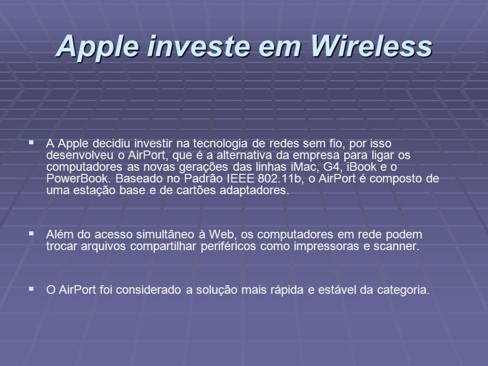Apple investe em Wireless A Apple decidiu investir na tecnologia de redes sem fio, por isso desenvolveu o AirPort, que é a alternativa da empresa para
