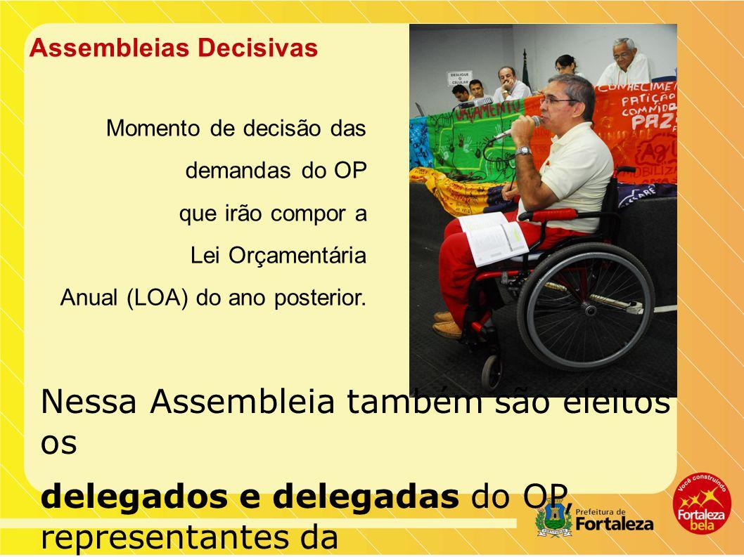 Assembleias Decisivas Momento de decisão das demandas do OP que irão compor a Lei Orçamentária Anual (LOA) do ano posterior.