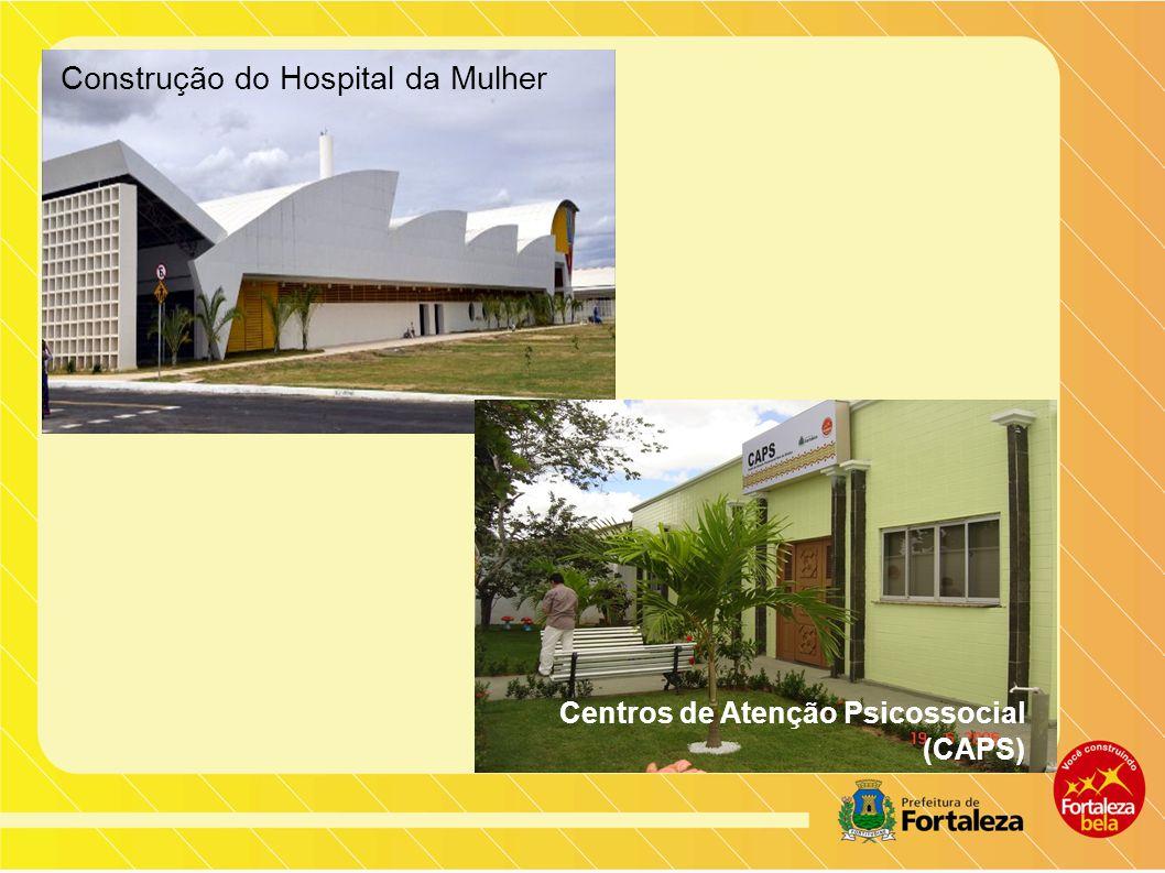 Construção do Hospital da Mulher Centros de Atenção Psicossocial (CAPS)