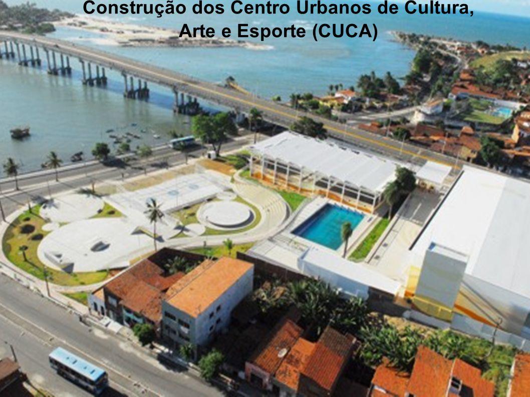 Construção dos Centro Urbanos de Cultura, Arte e Esporte (CUCA)