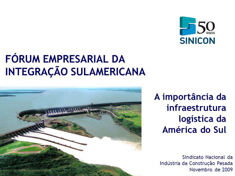 Sindicato Nacional da Indústria da Construção Pesada Novembro de 2009 FÓRUM EMPRESARIAL DA INTEGRAÇÃO SULAMERICANA A importância da infraestrutura log