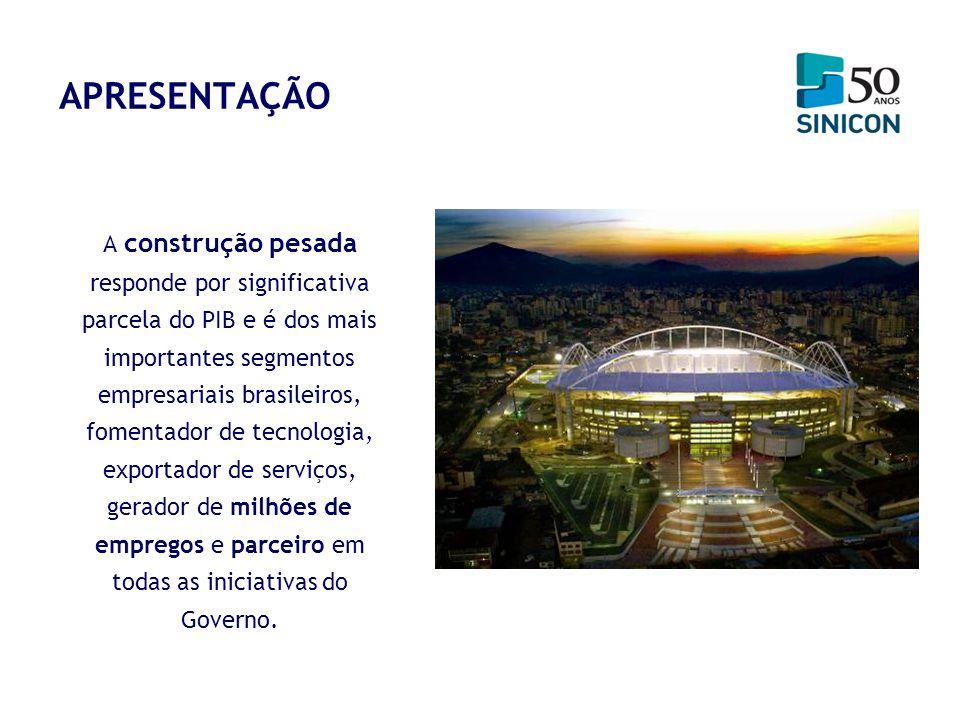 APRESENTAÇÃO A construção pesada responde por significativa parcela do PIB e é dos mais importantes segmentos empresariais brasileiros, fomentador de