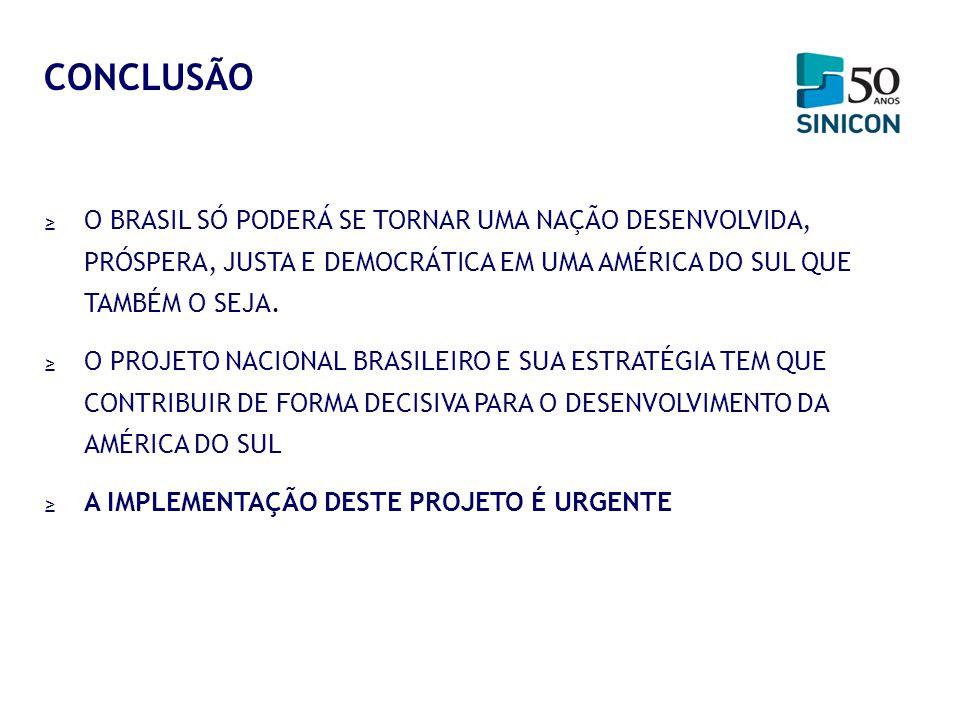 O BRASIL SÓ PODERÁ SE TORNAR UMA NAÇÃO DESENVOLVIDA, PRÓSPERA, JUSTA E DEMOCRÁTICA EM UMA AMÉRICA DO SUL QUE TAMBÉM O SEJA. O PROJETO NACIONAL BRASILE
