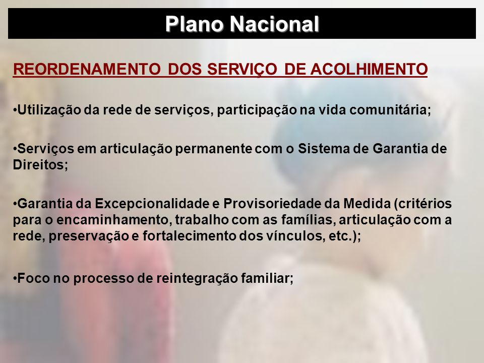 REORDENAMENTO DOS SERVIÇO DE ACOLHIMENTO Utilização da rede de serviços, participação na vida comunitária; Serviços em articulação permanente com o Si