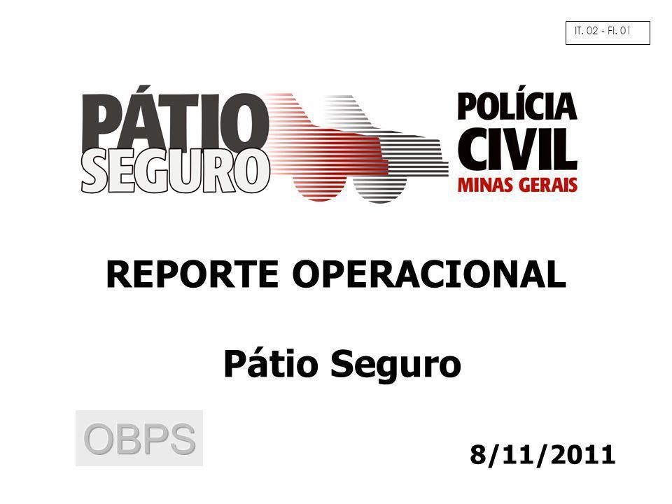8/11/2011 REPORTE OPERACIONAL Pátio Seguro IT. 02 - Fl. 01