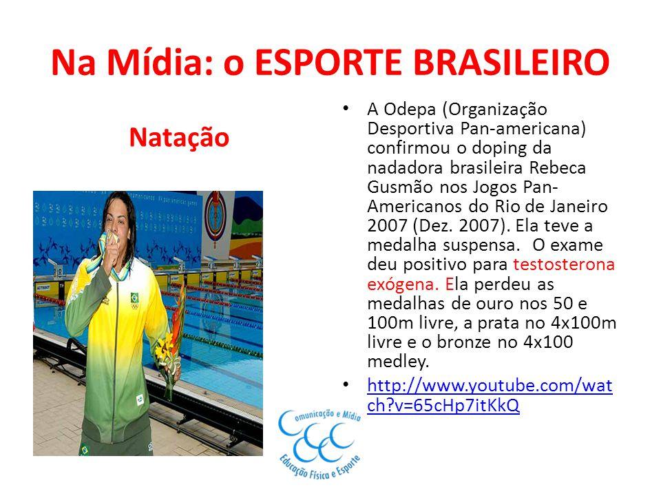 Na Mídia: o ESPORTE BRASILEIRO Natação A Odepa (Organização Desportiva Pan-americana) confirmou o doping da nadadora brasileira Rebeca Gusmão nos Jogo