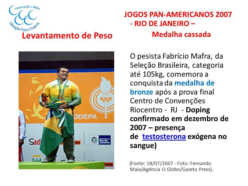 Levantamento de Peso JOGOS PAN-AMERICANOS 2007 - RIO DE JANEIRO – Medalha cassada O pesista Fabrício Mafra, da Seleção Brasileira, categoria até 105kg