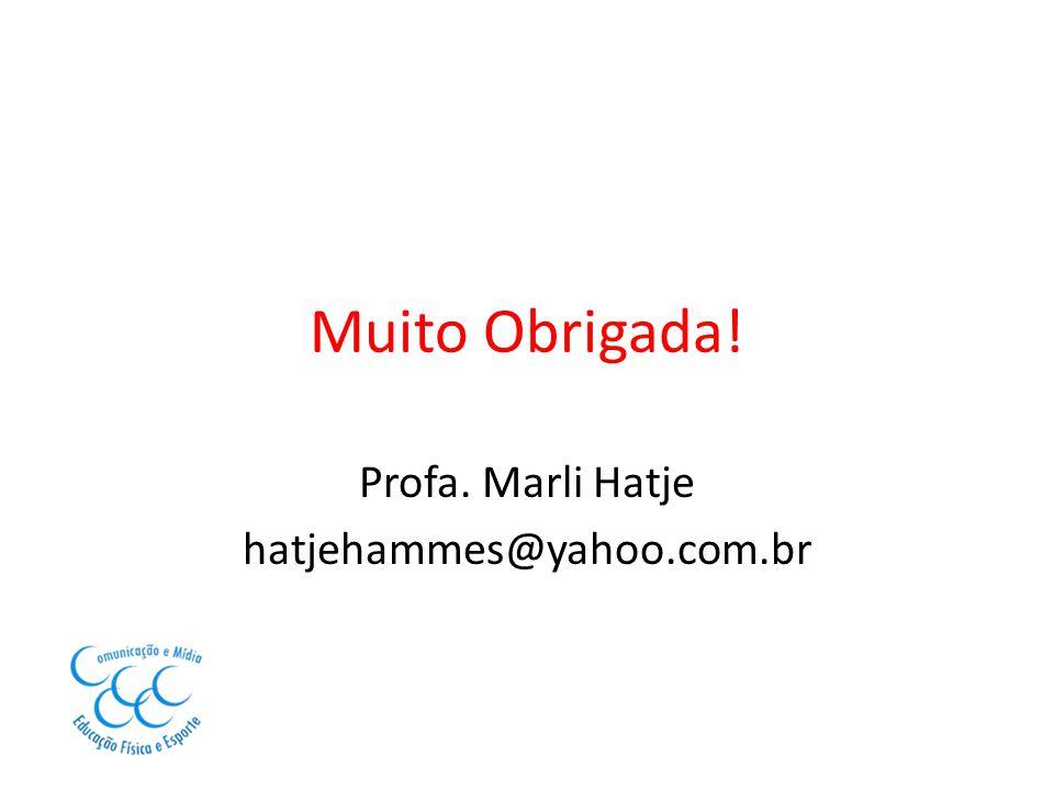 Muito Obrigada! Profa. Marli Hatje hatjehammes@yahoo.com.br