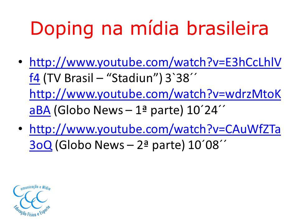 Doping na mídia brasileira http://www.youtube.com/watch?v=E3hCcLhlV f4 (TV Brasil – Stadiun) 3`38´´ http://www.youtube.com/watch?v=wdrzMtoK aBA (Globo