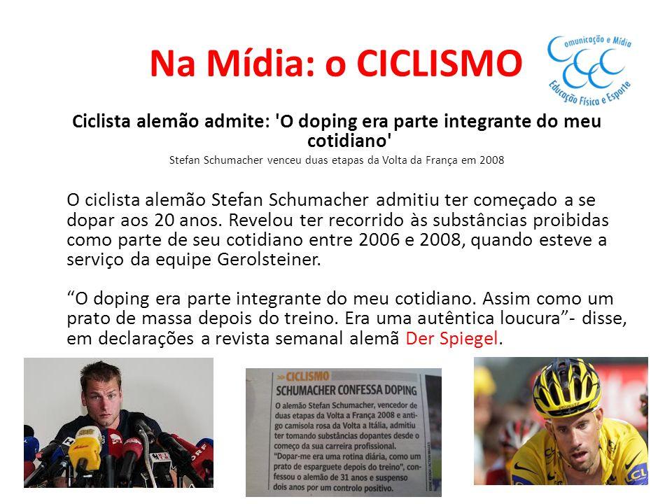 Na Mídia: o CICLISMO Ciclista alemão admite: 'O doping era parte integrante do meu cotidiano' Stefan Schumacher venceu duas etapas da Volta da França