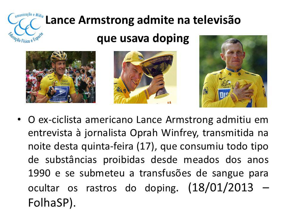 Lance Armstrong admite na televisão que usava doping O ex-ciclista americano Lance Armstrong admitiu em entrevista à jornalista Oprah Winfrey, transmi