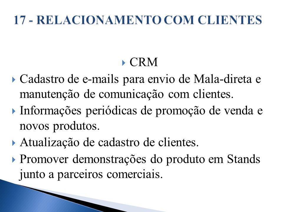 CRM Cadastro de e-mails para envio de Mala-direta e manutenção de comunicação com clientes. Informações periódicas de promoção de venda e novos produt