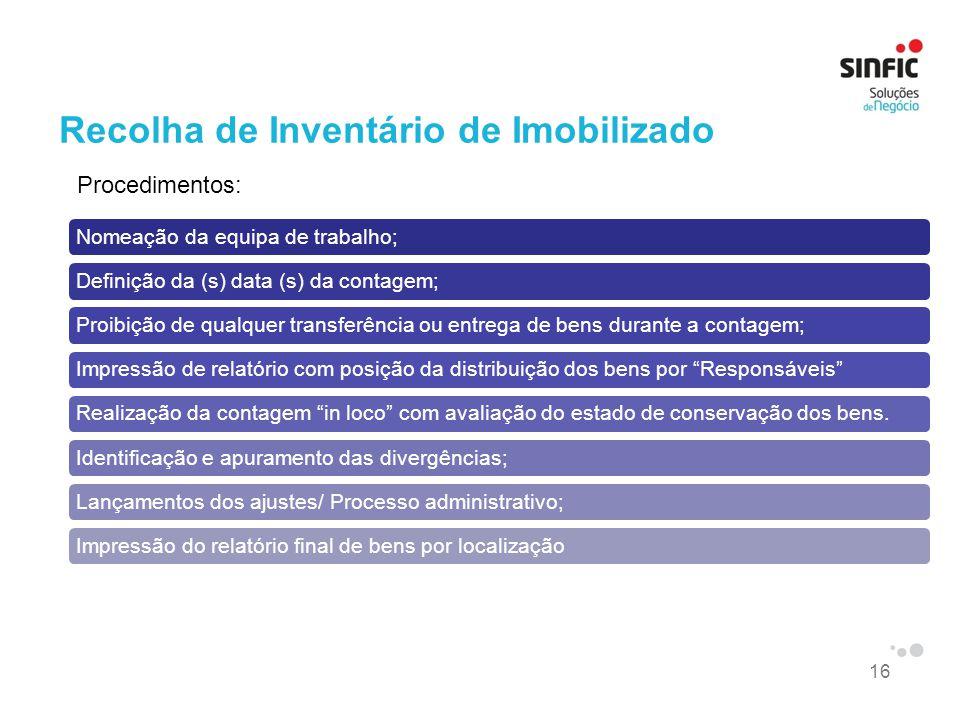 16 Recolha de Inventário de Imobilizado Nomeação da equipa de trabalho;Definição da (s) data (s) da contagem;Proibição de qualquer transferência ou en