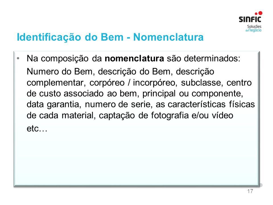 17 Identificação do Bem - Nomenclatura Na composição da nomenclatura são determinados: Numero do Bem, descrição do Bem, descrição complementar, corpór