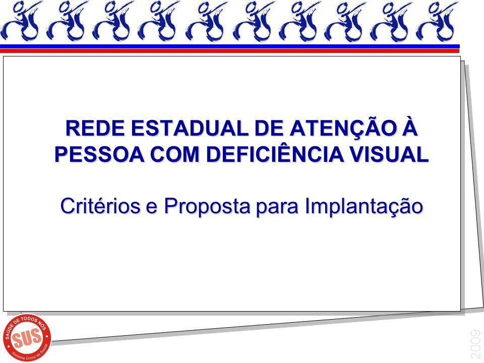2009 Serviços de Reabilitação Visual Prevenção Terciária Reabilitação Visual para Cegueira e Baixa Visão Concessão de equipamentos Inclusão Social Articulação com Redes de Atenção à Pessoa com Deficiência Física e Saúde Auditiva Articulação com Educação