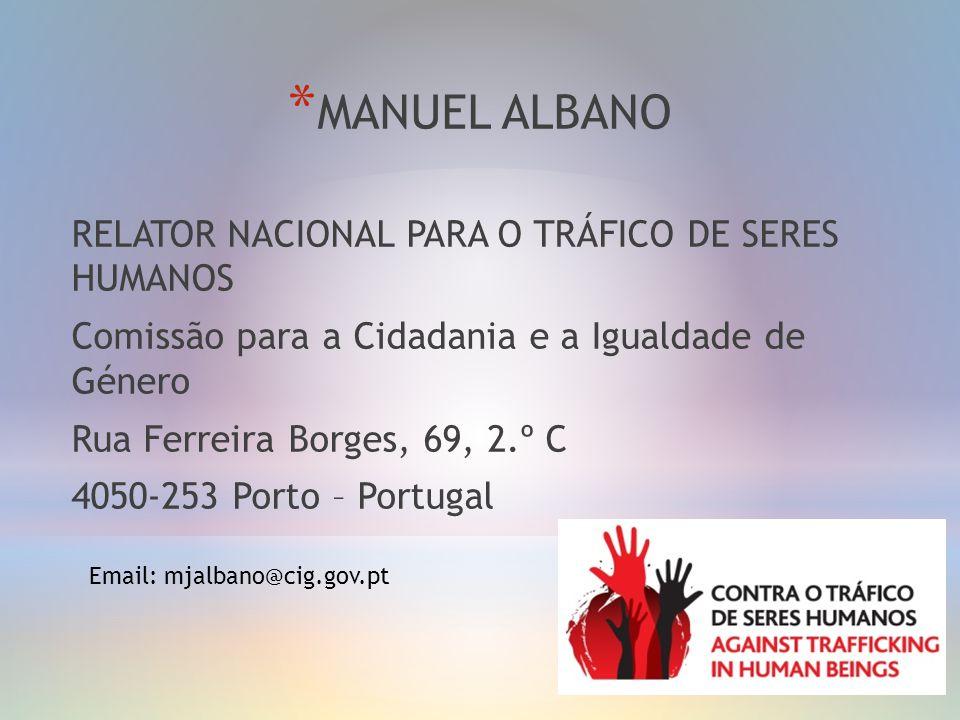 * MANUEL ALBANO RELATOR NACIONAL PARA O TRÁFICO DE SERES HUMANOS Comissão para a Cidadania e a Igualdade de Género Rua Ferreira Borges, 69, 2.º C 4050-253 Porto – Portugal Email: mjalbano@cig.gov.pt