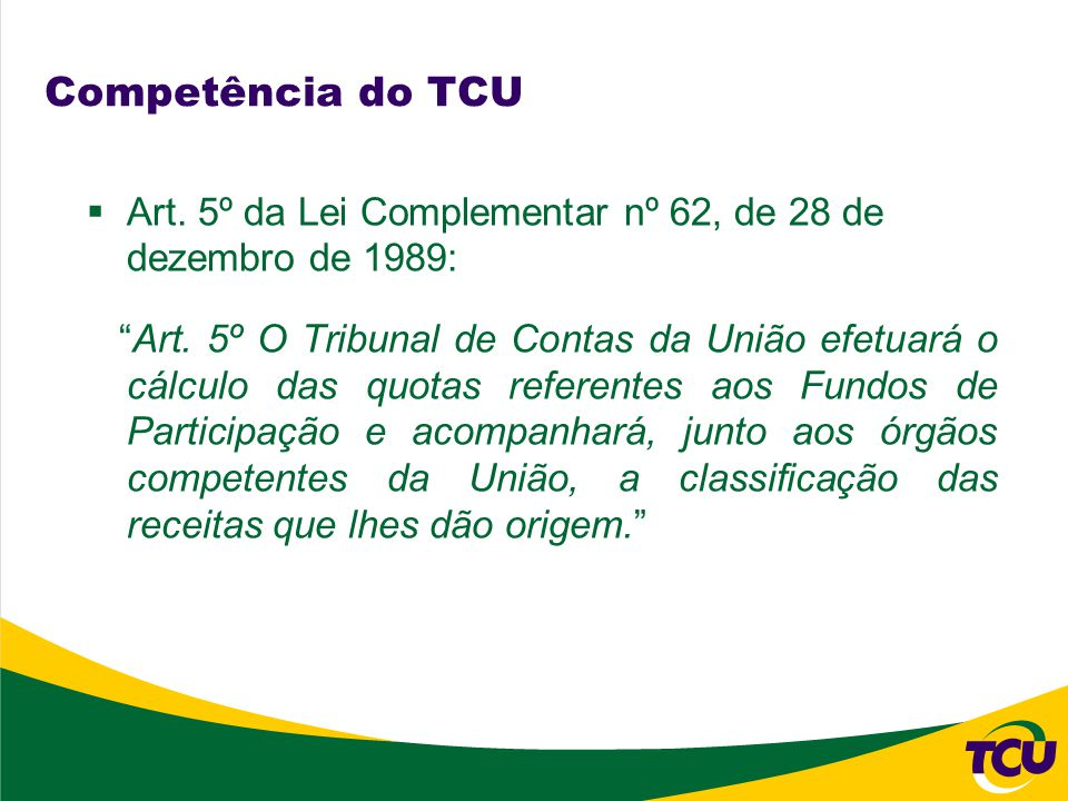 Competência do TCU Art. 5º da Lei Complementar nº 62, de 28 de dezembro de 1989: Art.