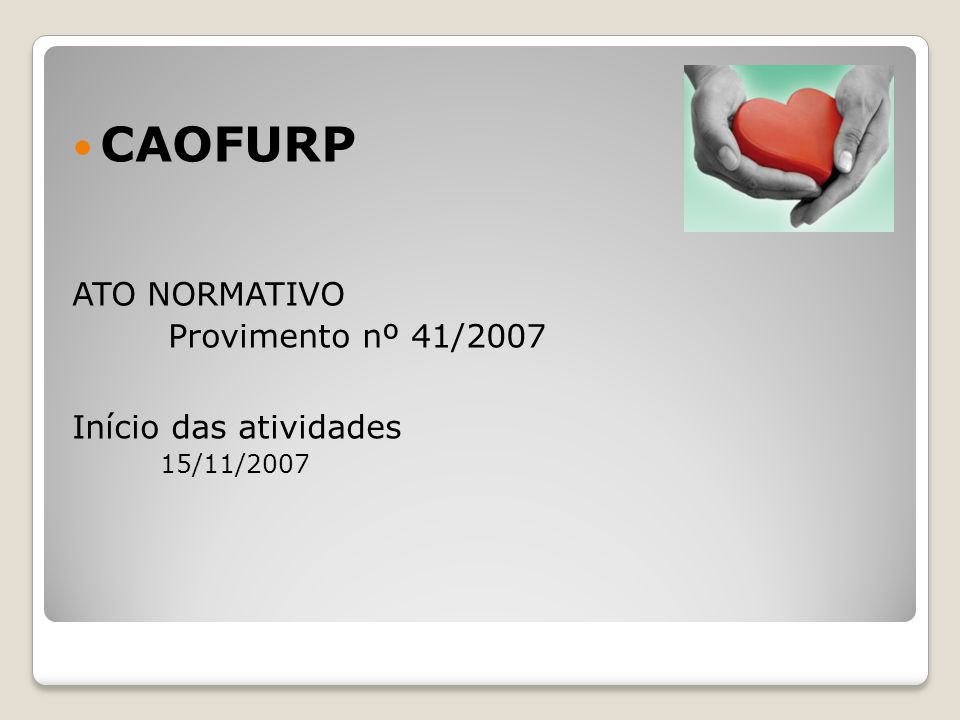 CAOFURP ATO NORMATIVO Provimento nº 41/2007 Início das atividades 15/11/2007