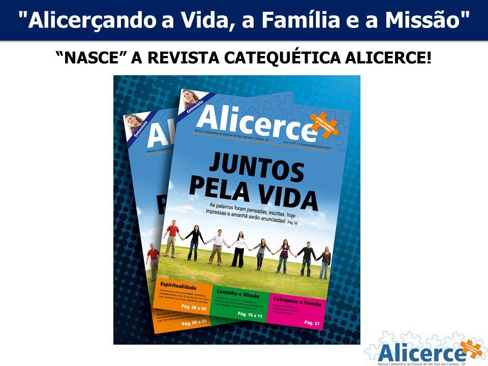 Alicerçando a Vida, a Família e a Missão NASCE A REVISTA CATEQUÉTICA ALICERCE!