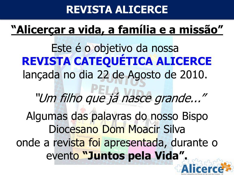 REVISTA ALICERCE Alicerçar a vida, a família e a missão Este é o objetivo da nossa REVISTA CATEQUÉTICA ALICERCE lançada no dia 22 de Agosto de 2010.