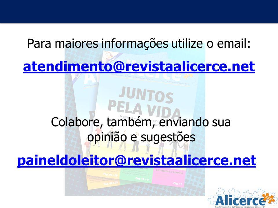 atendimento@revistaalicerce.net Colabore, também, enviando sua opinião e sugestões Para maiores informações utilize o email: paineldoleitor@revistaali