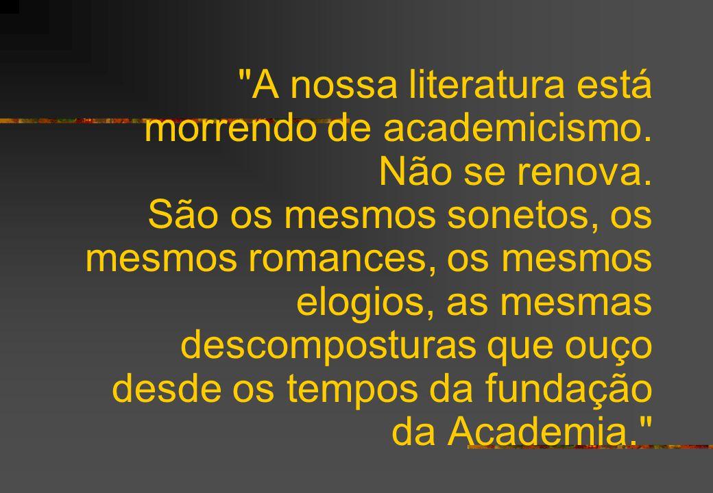 A nossa literatura está morrendo de academicismo.
