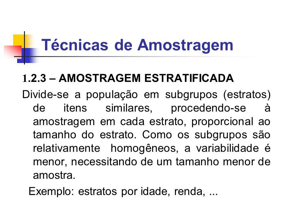 Técnicas de Amostragem 1.2.2 – AMOSTRAGEM SISTEMÁTICA Determina-se a cota amostral pela fórmula, k=N/n.