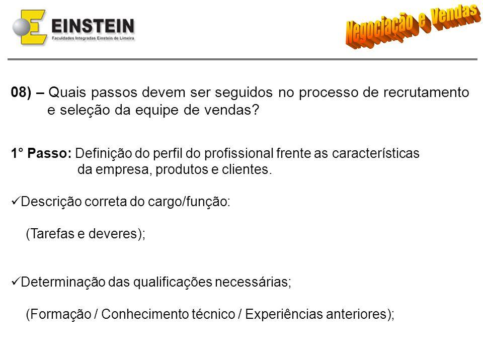08) – Quais passos devem ser seguidos no processo de recrutamento e seleção da equipe de vendas? 1° Passo: Definição do perfil do profissional frente