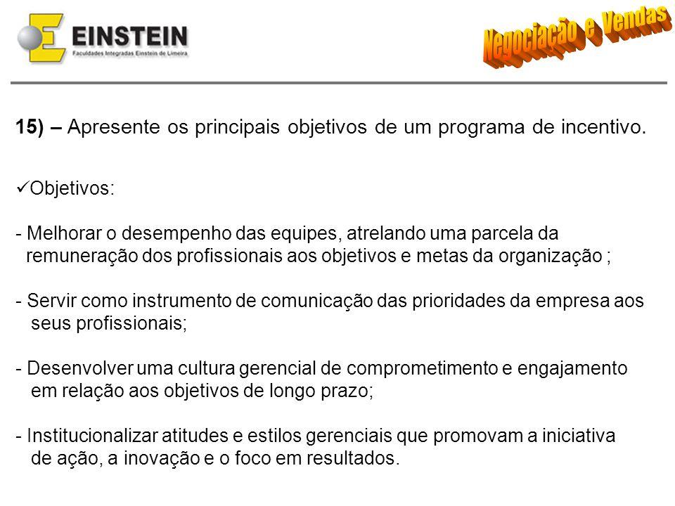 15) – Apresente os principais objetivos de um programa de incentivo. Objetivos: - Melhorar o desempenho das equipes, atrelando uma parcela da remunera
